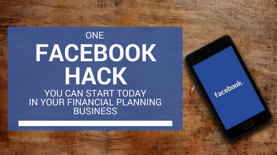 One Facebook Hack You Can Start Today In Your Financial Planning Business